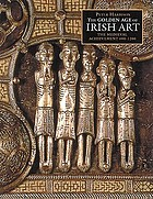 The golden age of Irish art : the medieval achievement, 600-1200