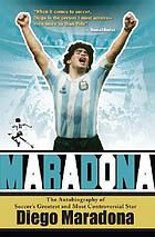 Maradona : the autobiography of soccer's greatest and most controversial star Maradona