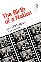 The Birth of a nation : D.W. Griffith, director