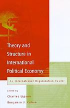 Theory and structure in international political economy : an International organization reader