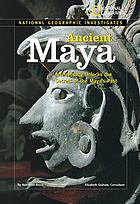 Ancient Maya : archaeology unlocks the secrets to the Maya's past