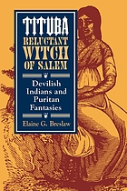 Tituba, reluctant witch of Salem : devilish Indians and Puritan fantasies