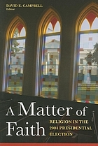 A matter of faith : religion in the 2004 presidential election