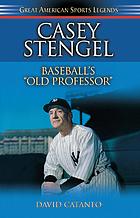 """Casey Stengel : baseball's """"old professor"""""""
