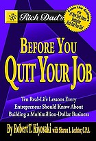 Rich dad's before you quit your job : 10 real-life lessons every entrepreneur should know about building a multimillion-dollar business