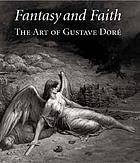 Fantasy and faith : the art of Gustave Doré