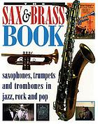 The sax &amp; brass book : [saxophones, trumpets and trombones in jazz, rock and pop