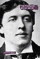 The trials of Oscar Wilde : transcript excerpts from the trials at the Old Bailey, London, during April and May 1895