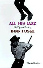 All his jazz : the life & death of Bob Fosse