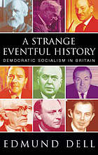 A strange eventful history : democratic socialism in Britain