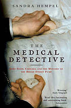 The medical detective : John Snow, cholera and the mystery of the Broad Street pump