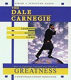 The Dale Carnegie leadership mastery course how to challenge yourself and others to greatness