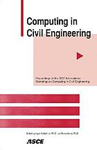 Computing in civil engineering : proceedings of the 2007 ASCE International Workshop on Computing in Civil Engineering, July 24-27, 2007 Pittsburgh, Pennsylvania
