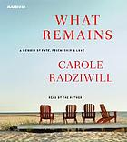 What remains [a memoir of fate, friendship, & love
