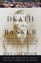 The death of the banker : the decline and fall of the great financial dynasties and the triumph of the small investor
