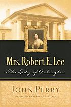 Mrs. Robert E. Lee : the lady of Arlington