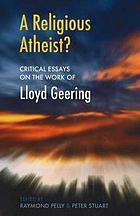 A religious atheist? : critical essays on the work of Lloyd Geering