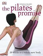 The Pilates promise : 10 weeks to a whole new body