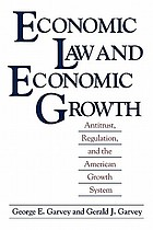 Economic law and economic growth : antitrust, regulation, and the American growth system