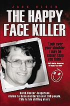 The happy face killer : Keith Hunter Jesperson claims to have murdered over 160 people