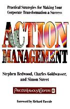Action management : practical strategies for making your corporate transformation a success