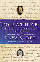 To father : the letters of Sister Maria Celeste to Galileo, 1623-1633