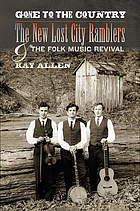 Gone to the country : the New Lost City Ramblers and the folk music revival