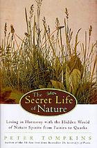 The secret life of nature : living in harmony with the hidden world of nature spirits from fairies to quarks