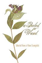 A peeled wand : selected poems of Anne Szumigalski