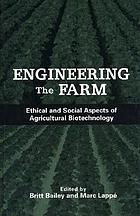 Engineering the farm : ethical and social aspects of agricultural biotechnology