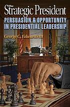 The strategic president : persuasion and opportunity in presidential leadership
