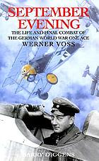 September evening : the life and final combat of the German World War One ace Werner Voss