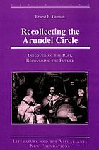 Recollecting the Arundel Circle : discovering the past, recovering the future