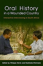 Oral history in a wounded country : interactive interviewing in South Africa