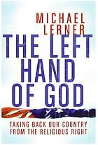 The left hand of God : taking back our country from the religious right