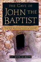The cave of John the Baptist : the stunning archaeological discovery that has redefined Christian history