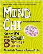 Mind chi : re-wire your brain in 8 minutes a day : strategies for success in business and life MindChi : how to energize your business brain in 8 minutes a day Mind chi re-wire your brain in 8 minutes a day : strategies for success in business and life. - Description based on print version record