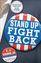 Stand up, fight back : Republican toughs, Democratic wimps, and the politics of revenge