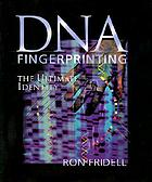 DNA fingerprinting : the ultimate identity
