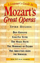 Famous Mozart operas; an analytical guide for the opera-goer and armchair listener
