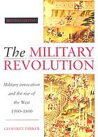 The military revolution : military innovation and the rise of the west, 1500-1800