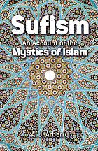Sufism, an account of the mystics of Islam