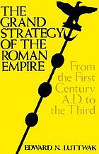 The grand strategy of the Roman Empire from the first century A.D. to the third