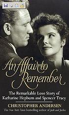 An affair to remember : the remarkable love story of Katharine Hepburn and Spencer Tracy