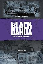 The Black Dahlia : shattered dreams