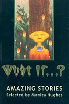 What if--? : amazing stories