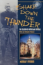 Shake down the thunder : the creation of Notre Dame football