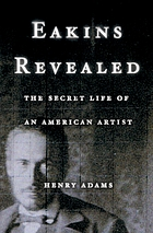 Eakins revealed : the secret life of an American artist