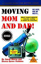 Moving mom and dad : why, where, how and when to help your parents relocate