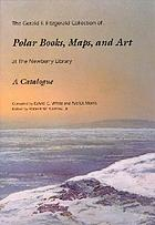 The Gerald F. Fitzgerald Collection of polar books, maps, and art at the Newberry Library : a catalogue